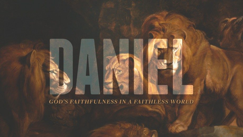 Daniel: God's Faithfulness in a Faithless World