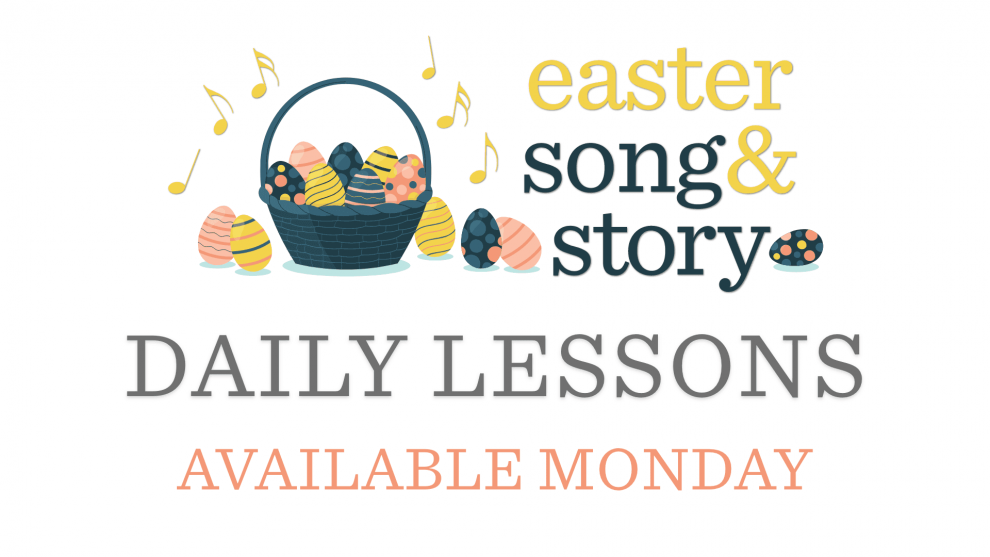 Easter Song & Story Daily Lessons begin Monday
