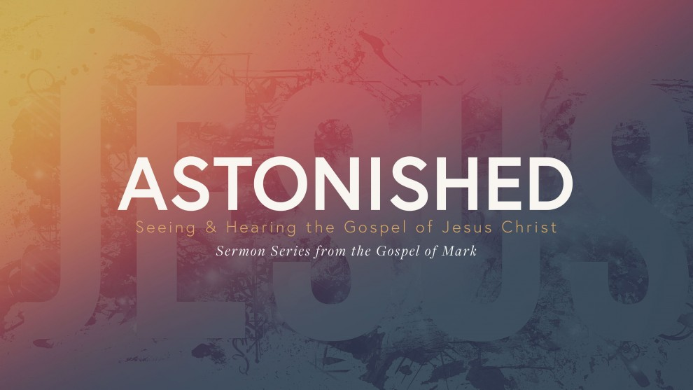 Astonished: Seeing and Hearing the Gospel of Jesus Christ